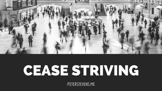 Cease Striving